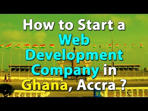 How to Start a Web Development Company in Ghana, Accra ?