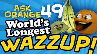 Ask Orange #49 - WORLD'S LONGEST WAZZUP!!!