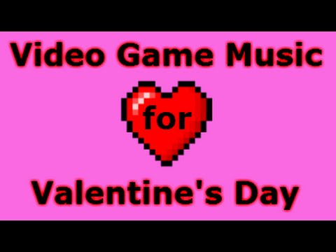 Valentine's Day (Mostly Romantic) Video Game Music