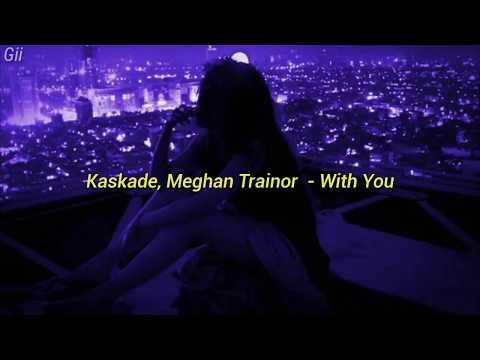 Kaskade, Meghan Trainor - With You [tradução]