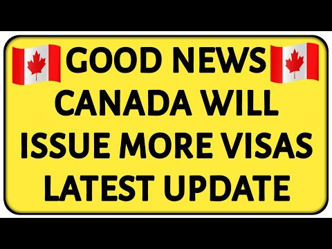 GOOD NEWS CANADA WILL ISSUE MORE VISAS LATEST UPDATE