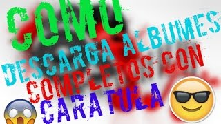 Como Descargar Albumes Completos Con Caratula BIEN EXPLICADO