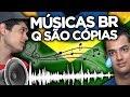 MÚSICAS BRASILEIRAS QUE SÃO COPIAS DAS INTERNACIONAIS !!