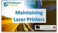 Maintaining Laser Printers - CompTIA A+ 220-901 - 1.15