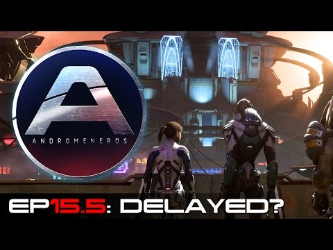 Andromenerds Mass Effect: Andromeda Podcast | Episode 15.5: Delayed?