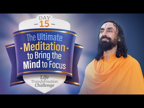 The Ultimate Meditation that Brings Mind to Instant Focus | Day 15 of Life Transformation Challenge