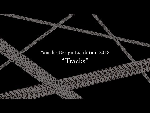"Yamaha Design Exhibition 2018 ""Tracks"""