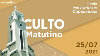 IPCopacabana - Culto matutino - 25/07/2021