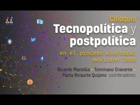 Coloquio Tecnopolítica y postpolítica en el proceso electoral mexicano 2018