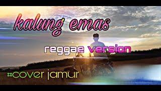 KALUNG EMAS | cover reggae keroncong by JAMUR BAND FEAT O.K. SAK NGGENAH E