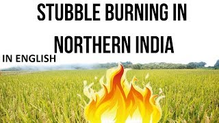 Stubble Burning in Northern India, Delhi chocked by Air Pollution, Current Affairs 2018