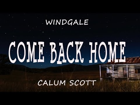Calum Scott - Come Back Home Lyric