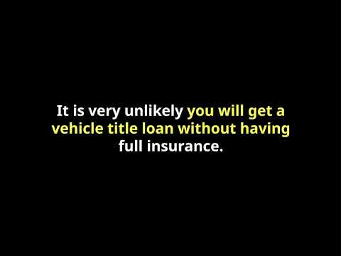 Are car title loans with no insurance possible?