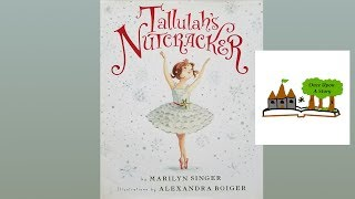 Tallulah's Nutcracker by Marilyn Singer: Children's Books Read Aloud on Once Upon A Story