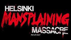 Helsinki Mansplaining Massacre - Official Trailer