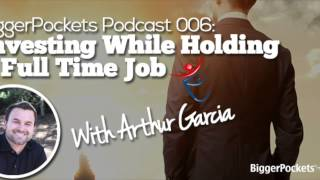 Investing While Holding a Full Time Job with Arthur Garcia | BP Podcast 06