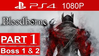 Bloodborne gameplay walkthrough part 1 (boss 1 & 2) [1080p hd ps4] - no commentary