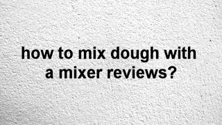 how to mix dough with a mixer reviews