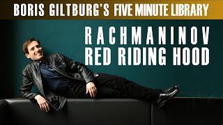 Five Minute Library: BORIS GILTBURG | RACHMANINOV · RED RIDING HOOD