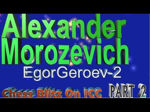 ♚ Alexander Morozevich (EgorGeroev-2) 🔥 Blitz Chess on ICC Dec. 22, 2014-Dec.30 2014 Part 2