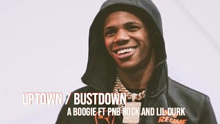 Uptown / Bustdown - a boogie ft Pnb rock and lil durk (lyrics)
