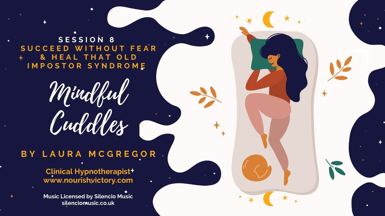 Succeed Without Fear & Heal That Old Impostor Syndrome - Mindful Cuddles Session 8