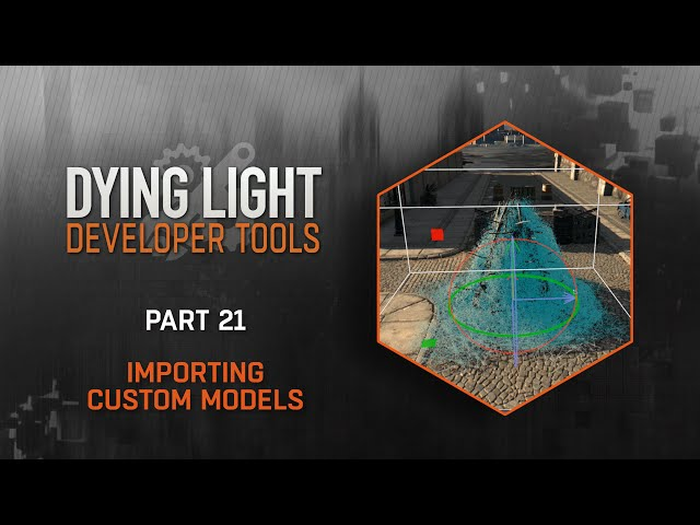 Dying Light Developer Tools Tutorial - Part 21 Importing Custom Models
