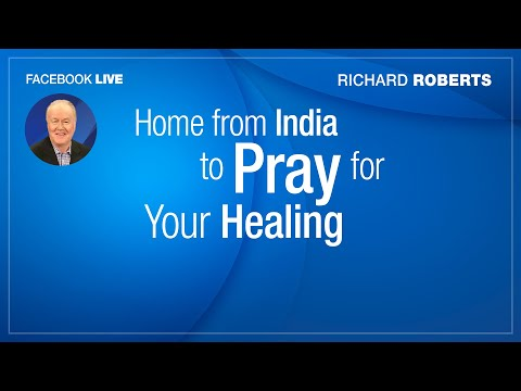 """Nov 07, 2018 Facebook LIVE Richard Roberts """"Home From India to Pray for Your Healing"""""""