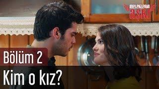 Meleklerin Aşkı 2. Bölüm -  Kim O Kız?
