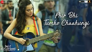 Phir Bhi Tumko Chaahungi - Female | Half Girlfriend | Shraddha Kapoor | Mithoon | Manoj Muntashir