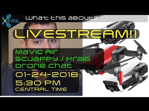 Mavic Air Info and discussion - Drone Chat Livestream 01-24-2018