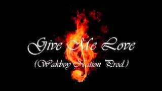 Download Give Me Love Prod. By Wakboy Nation MP3 song and Music Video