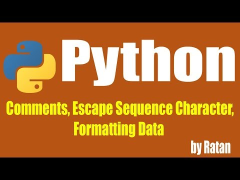 comments, Escape Sequence Character, Formatting Data in python....by ratan