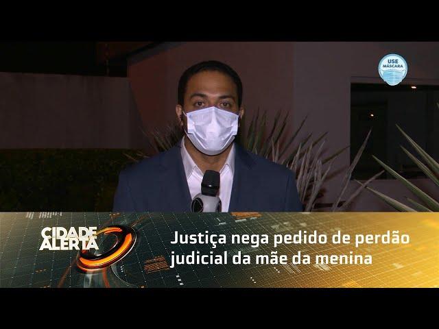 Caso Ana Beatriz: Justiça nega pedido de perdão judicial da mãe da menina