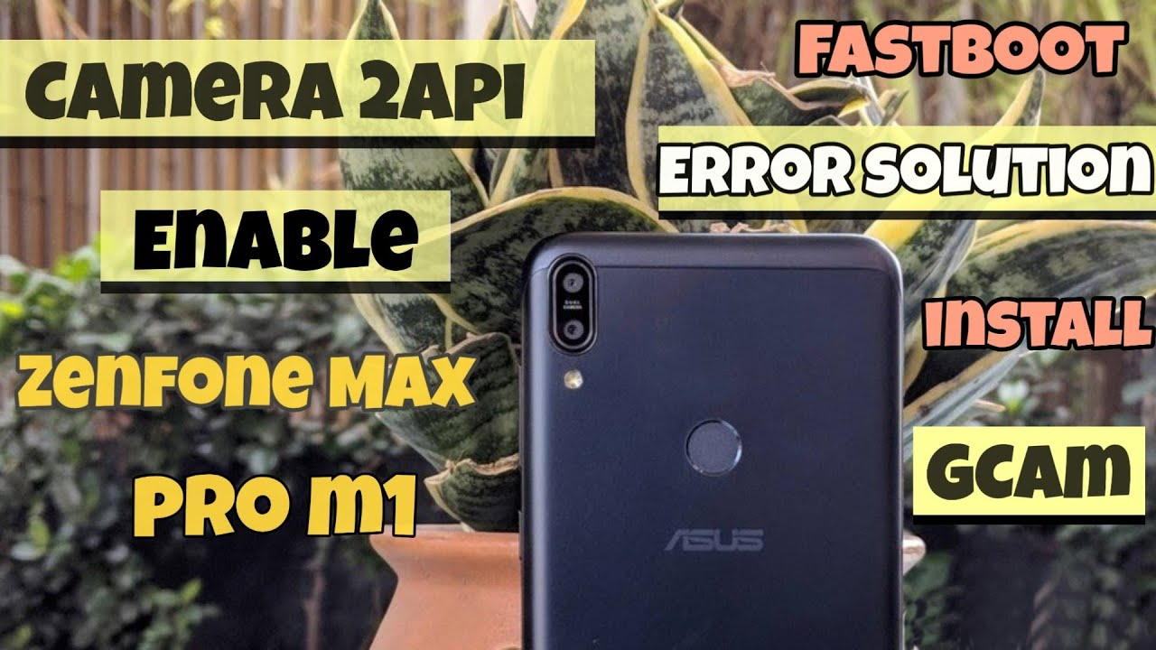 How to Enable Camera 2 Api on Asus Zenfone Max pro m1  no root  Install  Google pixel 3camera