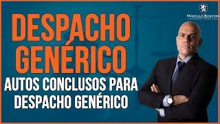 🔴 DESPACHO GENÉRICO | AUTOS CONCLUSOS PARA DESPACHO GENÉRICO