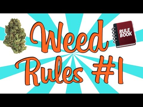 Rules to Smoking WEED!..  . . . Etiquette