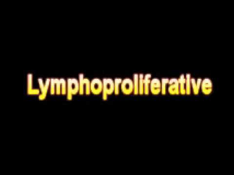 What Is The Definition Of Lymphoproliferative