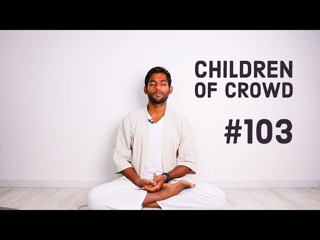#103. Children of the crowd | Vigyan Bhairav Tantra