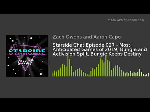 Starside Chat Episode 027 – Most Anticipated Games of 2019, Bungie and Activision Split, Bungie Keep