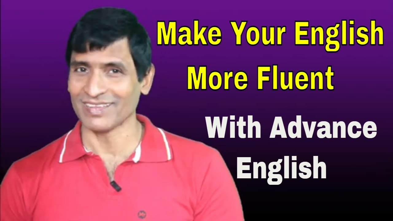 Make your English speaking skills fluent with advance English
