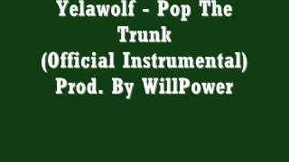 Yelawolf - Pop The Trunk (Official Instrumental)