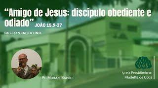Culto Vespertino - Amigo de Jesus: discípulo obediente e odiado