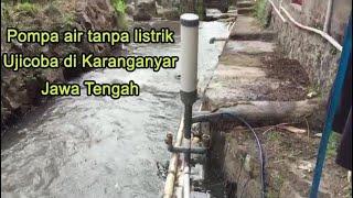 Pompa air tanpa listrik ujicoba di Karanganyar Jawa Tengah