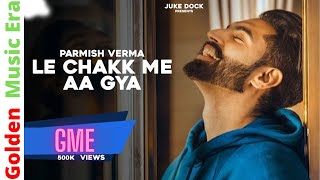 Le Chakk Main Aa Gya - Parmish Verma (2017) HD