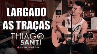 Baixar LARGADO AS TRAÇAS - Zé Neto e Cristiano ( Thiago Santi Acústico Cover )