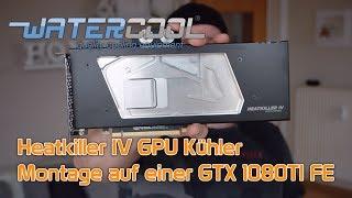Watercool Heatkiller IV GPU Kühler Montage auf einer GTX 1080 ti Founders Edition