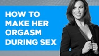 Repeat youtube video How To Make Her Orgasm During Sex