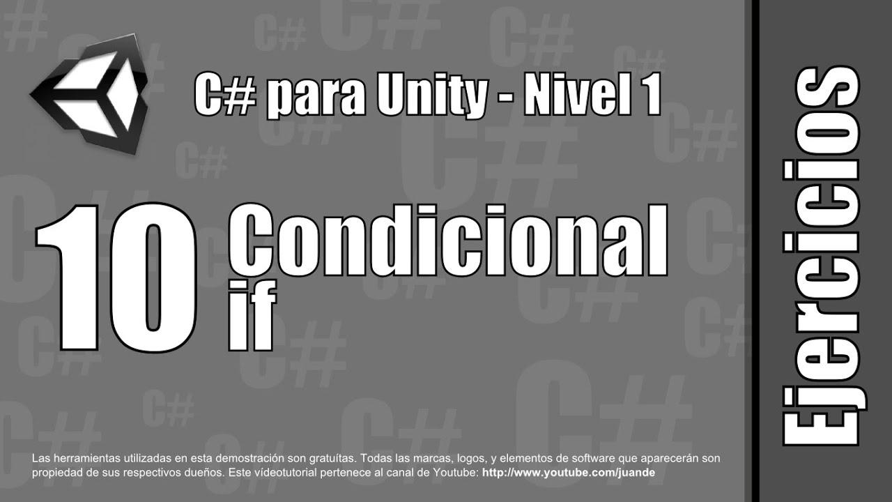 """10 - Condicional """"if"""" - Ejercicios del curso en español de C# para Unity - Nivel 1"""