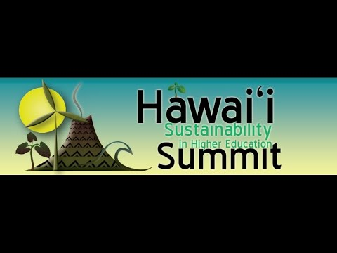 4th Annual Hawai`i Sustainability in Higher Education Summit - Opening Session